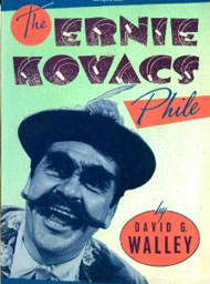 The Ernie Kovacs Phile – David G. Walley (1987) Book